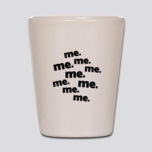 Me Me Me All About Me Shot Glass