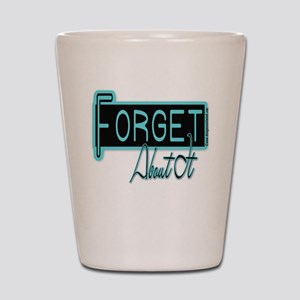 Forget About It Shot Glass