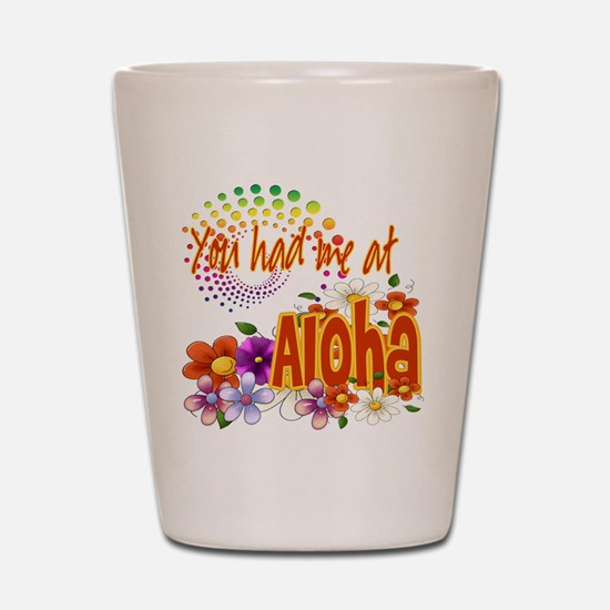 You Had Me At Aloha Shot Glass