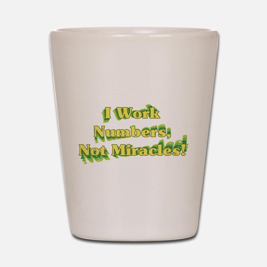 Numbers, Not Miracles Shot Glass