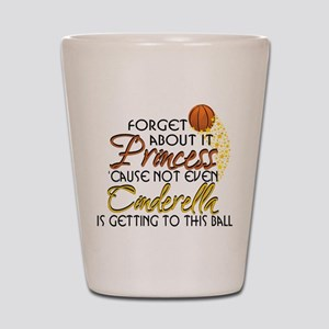 Not Even Cinderella - Basketball Shot Glass