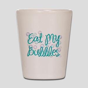Eat my Bubbles Shot Glass