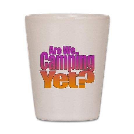 Are We Camping Yet Shot Glass
