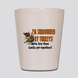Surrounded by Turkeys Shot Glass