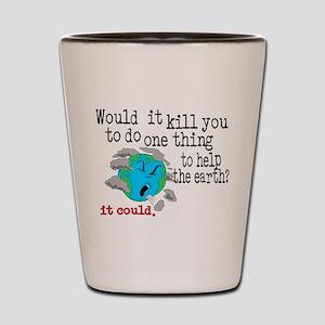 Kill the Earth Shot Glass