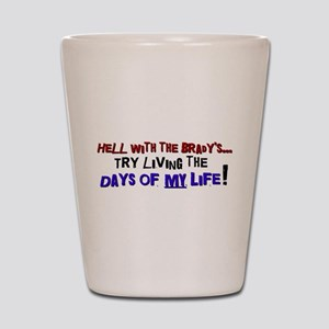 Days of my life Shot Glass