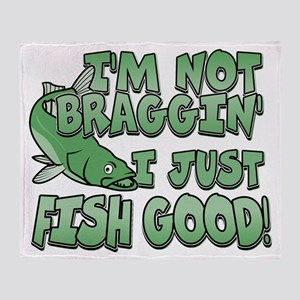 I'm Not Braggin' - Fish Good Throw Blanket