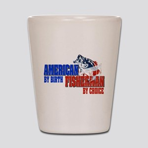 American by Birth - Fisherman by Choice Shot Glass