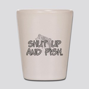 Shut up and fish. Shot Glass