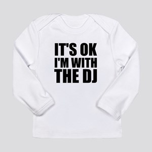It's Ok, I'm With The DJ Long Sleeve Infant T-Shir