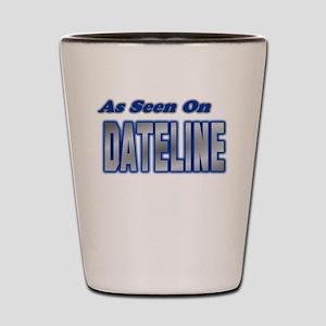 As Seen on Dateline Shot Glass