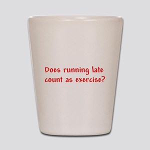 Does running late count as exercise? Shot Glass