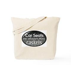Car Seats are cheaper than Caskets Tote Bag