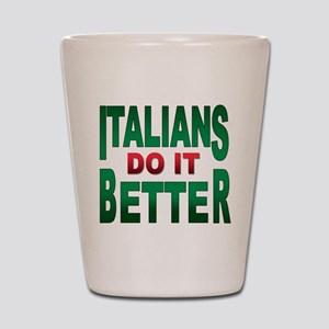 Italians do it better Shot Glass