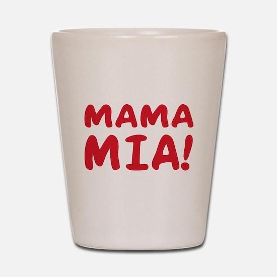 Mama mia Shot Glass