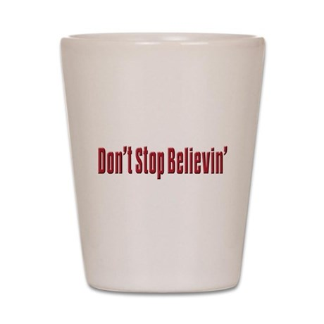 Don't stop believin Shot Glass