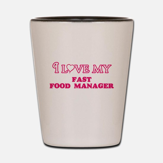 I love my Fast Food Manager Shot Glass