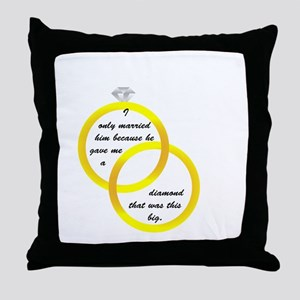 I only married him because he Throw Pillow