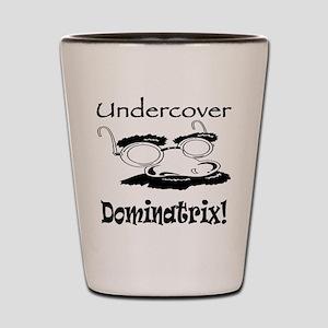 Undercover Dominatrix! Shot Glass