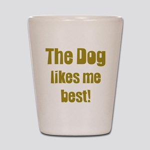 The Dog Likes Me Best' Shot Glass