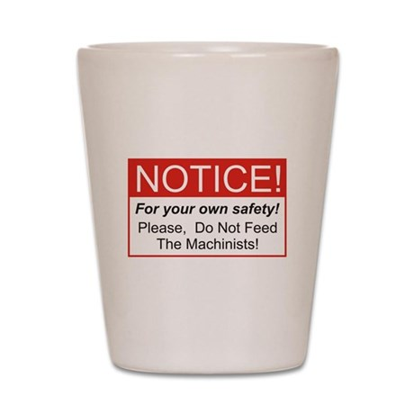 Notice / Machinists Shot Glass