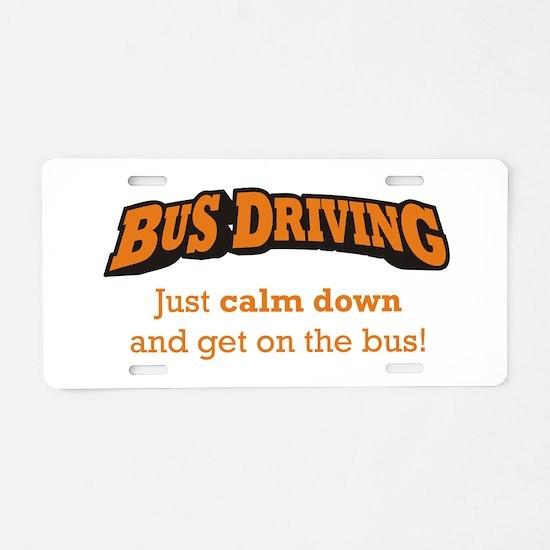 Bus Driving / Calm Down Aluminum License Plate