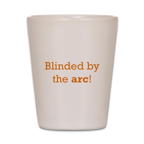 Blinded by the arc! Shot Glass