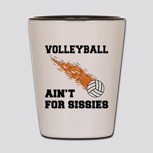 Volleyball Ain't For Sissies Shot Glass