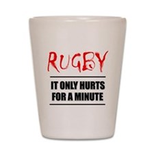 It Only Hurts 1 Rugby Shot Glass