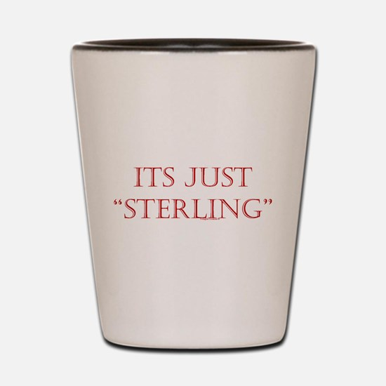 """Just """"Sterling"""" Shot Glass"""