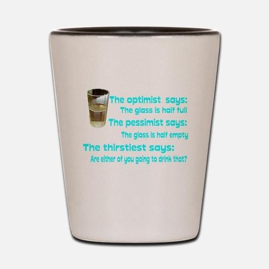 Optimist? Pessimist? Thirstiest. Shot Glass