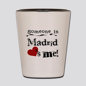 Someone in Madrid Shot Glass