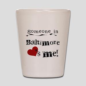 Baltimore Loves Me Shot Glass