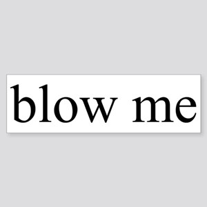 blow me Bumper Sticker