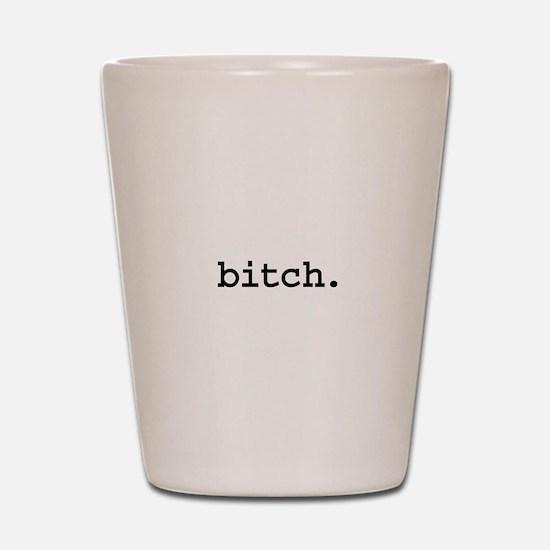 bitch. Shot Glass