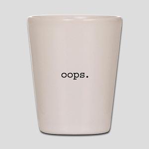 oops. Shot Glass