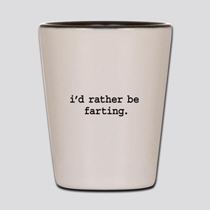 i'd rather be farting. Shot Glass