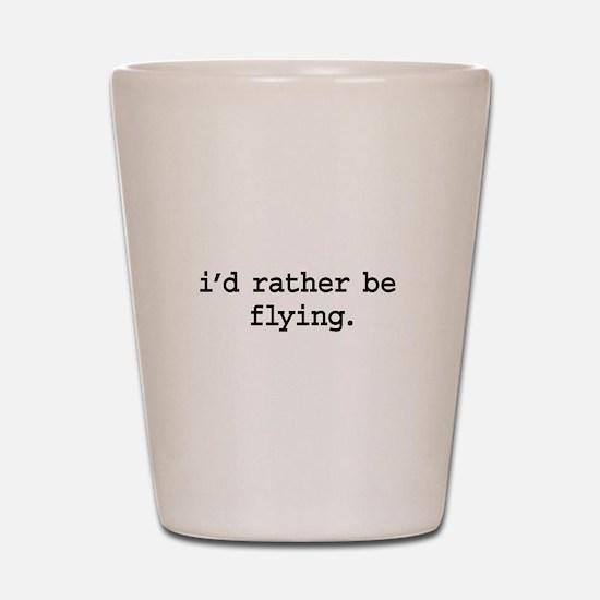 i'd rather be flying. Shot Glass