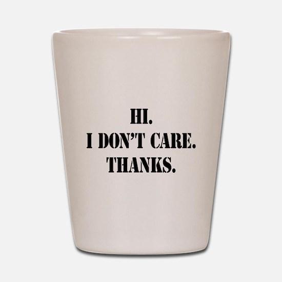 Hi. I Don't Care. Thanks. (4) Shot Glass