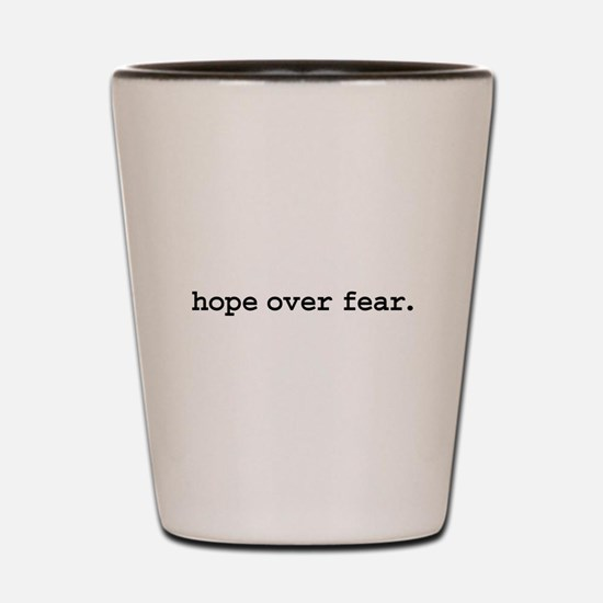 hope over fear. Shot Glass