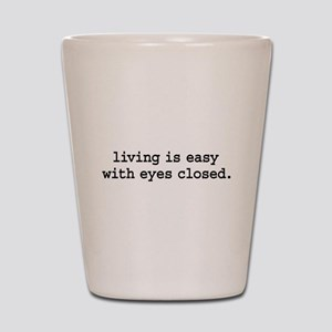 living is easy with eyes clos Shot Glass