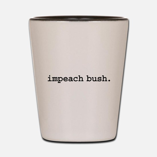 impeach bush. Shot Glass