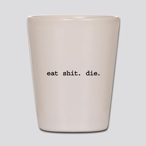 eat shit. die. Shot Glass