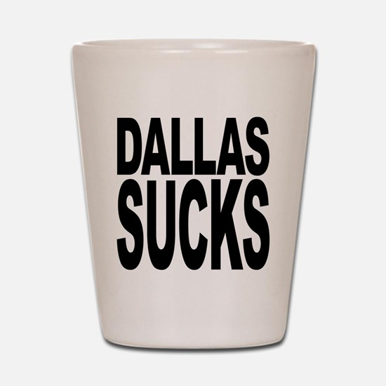 Dallas Sucks Shot Glass