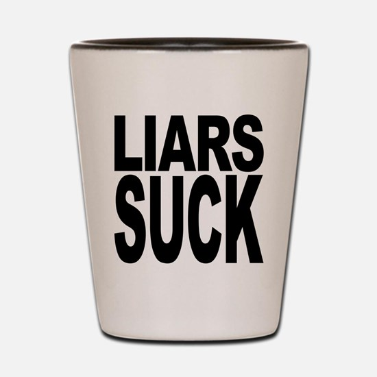 Liars Suck Shot Glass