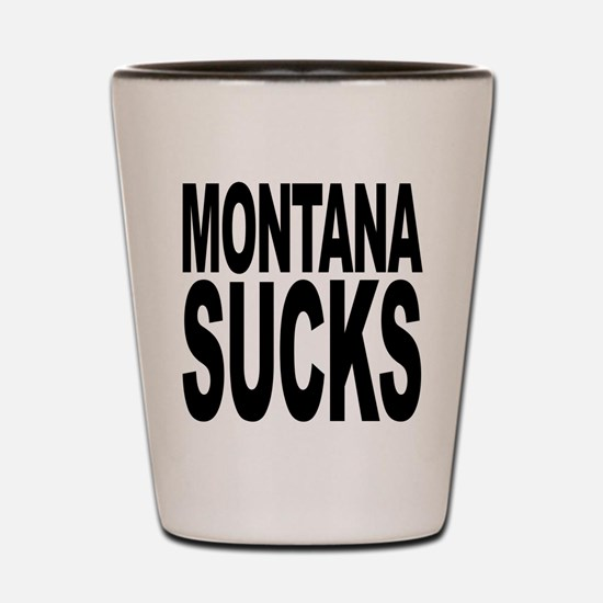 Montana Sucks Shot Glass