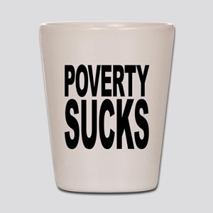 Poverty Sucks Shot Glass