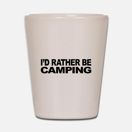 I'd Rather Be Camping Shot Glass