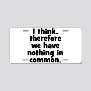 Nothing in Common Aluminum License Plate