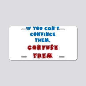 Convince vs Confuse Them Aluminum License Plate